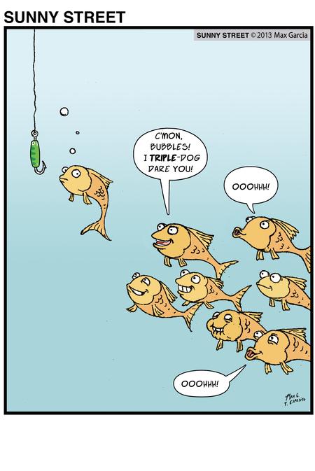 Fish 1: C'mon Bubbles! I triple dog dare you!  Fish 2: Ooohh!  Fish 3: OOOHHH!