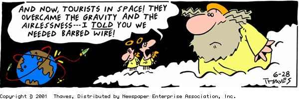 """And now, tourists in space! They overcame the gravity and airsickness -- I TOLD you we needed barbed wire!"""
