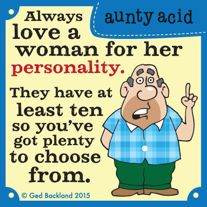 Always love a woman for her personality. They have at least ten so you've got plenty to choose from.