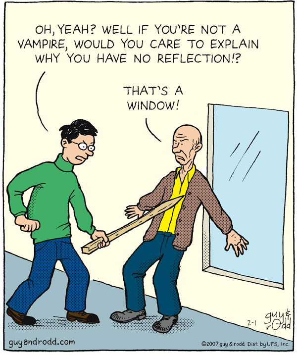 """Oh yeah? Well if you're not a vampire, would you care to explain why you have no reflection?!"" ""That's a window!"""