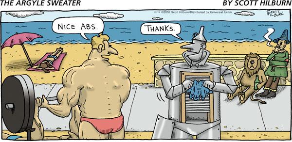 Muscle Man: Nice abs. Tin Man: Thanks.