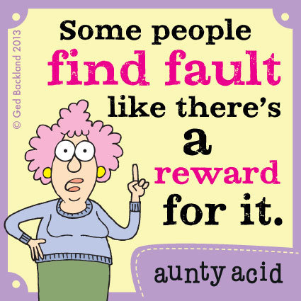 Some people find fault like there's a reward for it.