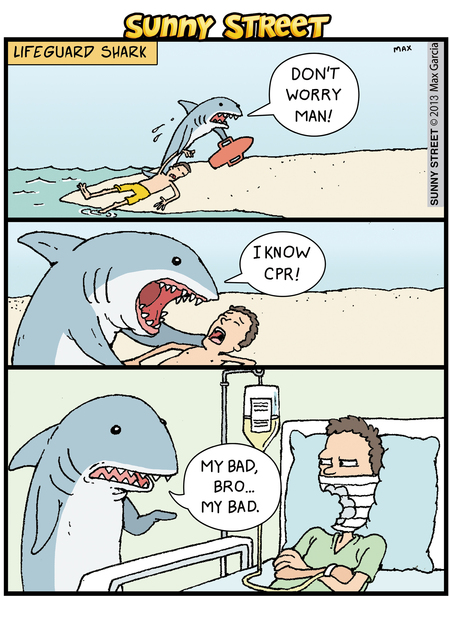 Shark: Don't worry man! I know CPR! My bad, bro... my bad