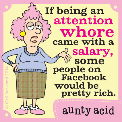 If being an attention whore came with a salary, some people on Facebook would be pretty rich