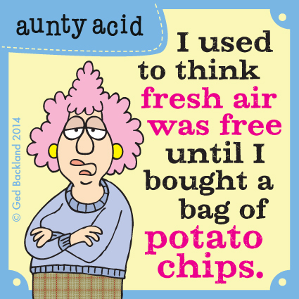 I used to think fresh air was free until I bought a bag of potato chips.