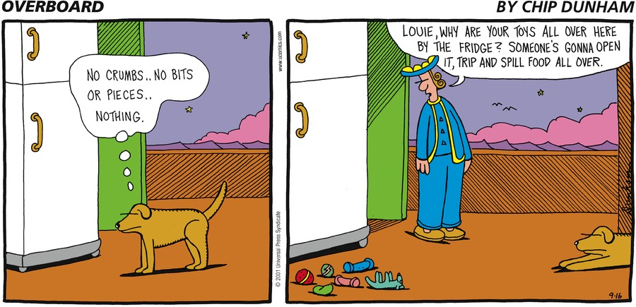 Louie: No crumbs...no bits or pieces...nothing. Captain: Louie, why are your toys all over here by the fridge? Someone's gonna open it, trip and spill food all over.