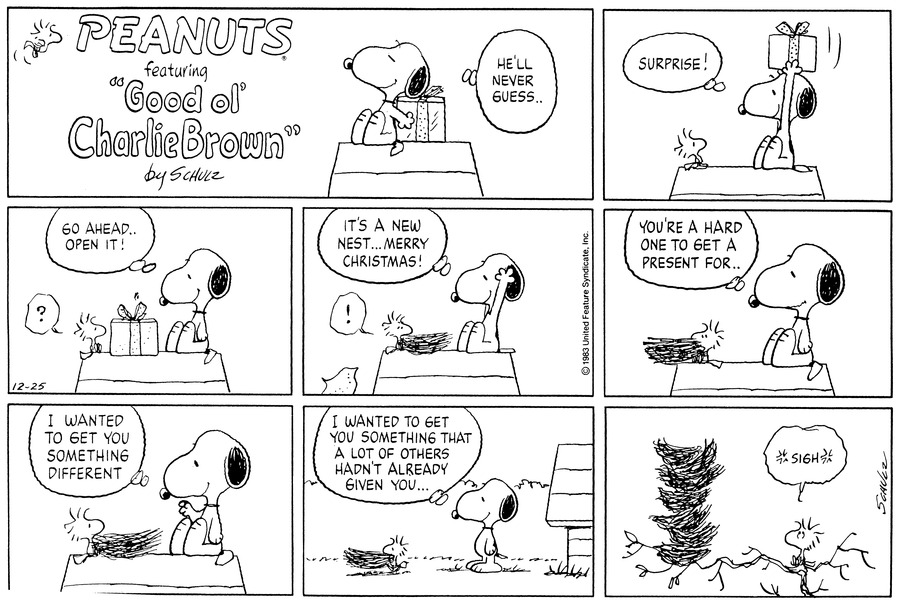 "Snoopy sits atop his dog-house smiling and holding a gift-box behind his back.  He thinks,""He'll never guess...""<BR><BR> Woodstocks sits next to Snoopy and watches as the latter lifts the box high in the air and thinks,""Surprise!""<BR><BR> Woodstock looks at the box questioningly as Snoopy thinks,""Go ahead...open it!""<BR><BR> Woodstock exclaims as the box reveals a nest.  Snoopy throws his hands in the air and thinks,""It's a new nest....Merry Christmas!""<BR><BR> He thinks,""You're a hard one to get a present for...""<BR><BR> He continues,""I wanted to get you something different.""<BR><BR> He stands on the ground and watches Woodstock walk away with the nest in tow.  He thinks,""I wanted to get you something that a lot of others hadn't already given you....""<BR><BR> Woodstock stands on a branch and sighs as the collection of nests he has.<BR><BR>"