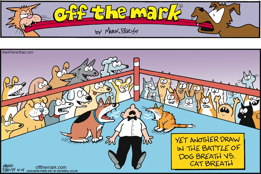 """Yet another draw in the battle of dog breath vs. cat breath."""