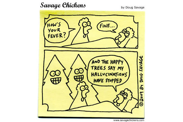 Chicken 1: Hows your fever?