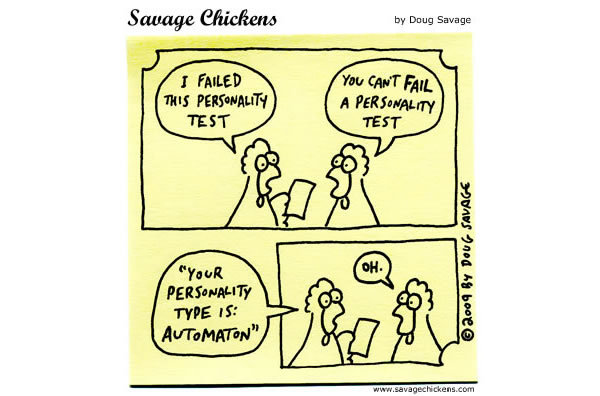"""Chicken 1: I failed this personality test Chicken 2: You can't fail a personality test Chicken 1: """"Your personality type is automaton"""" Chicken 2: Oh."""