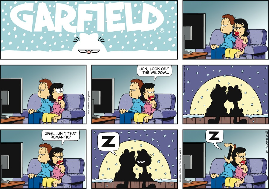 Liz:  Jon, look out the window...  Liz:  Sigh... Isn't that romantic?  Garfield:  Z.  Jon:  Z.