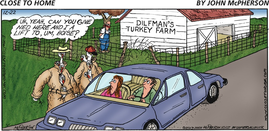 Disguised turkey on the left: Uh, yeah, can you give Ned here and I a lift to, um, Boise?