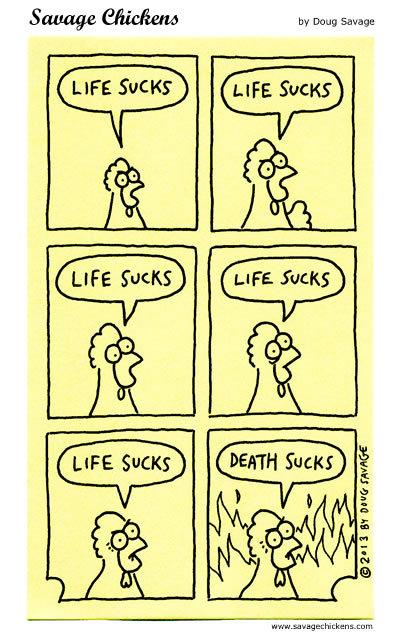 Life sucks Life sucks Life sucks Life sucks Life sucks Death sucks