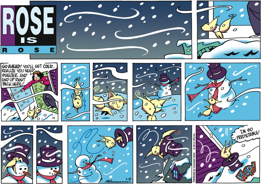 Rose:  Go ahead! You'll get cold...realize you need shelter...and end up right back here!