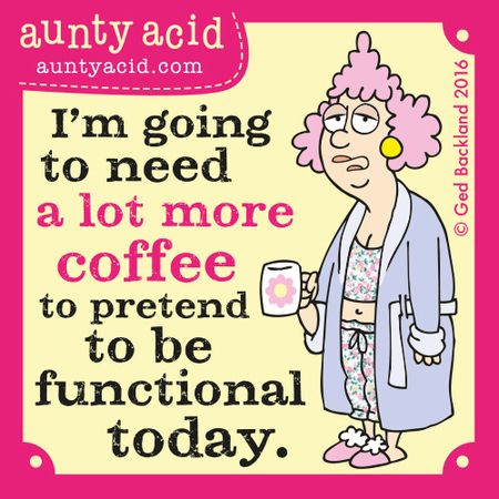 I'm going to need a lot more coffee to pretend to be functional today.