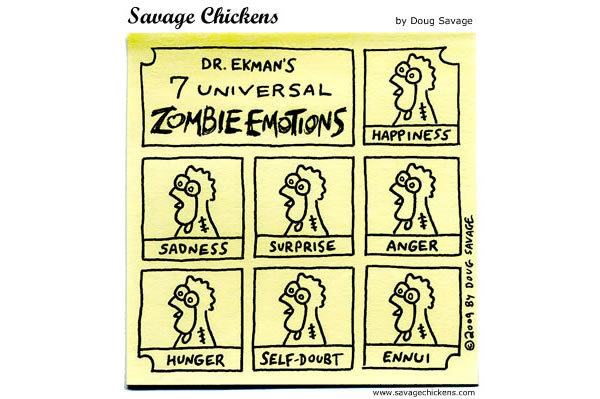 Dr. Ekman's 7 Universal Zombie Emotions: Happiness, sadness, surprise, anger, hunger, self-doubt, ennui