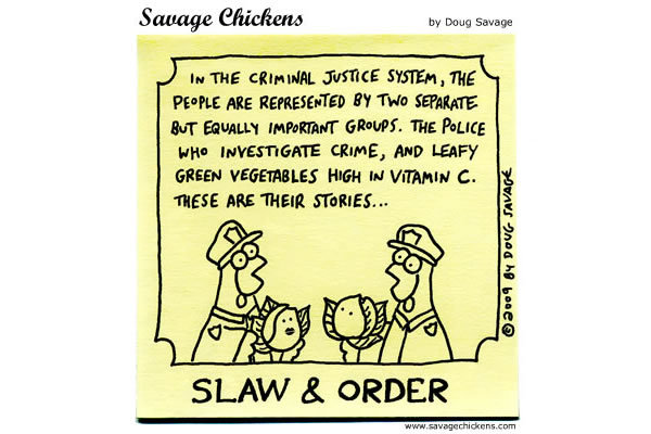 Slaw and Order: In the criminal Justice system, the people are represented by two separate but equally important groups. The police who investigate crime, and leafy green vegetables high in vitamin C. These are their stories...