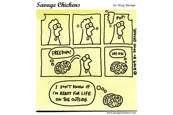 Brain: Freedom! Uh0oh. I don't know if I'm ready for life on the outside.