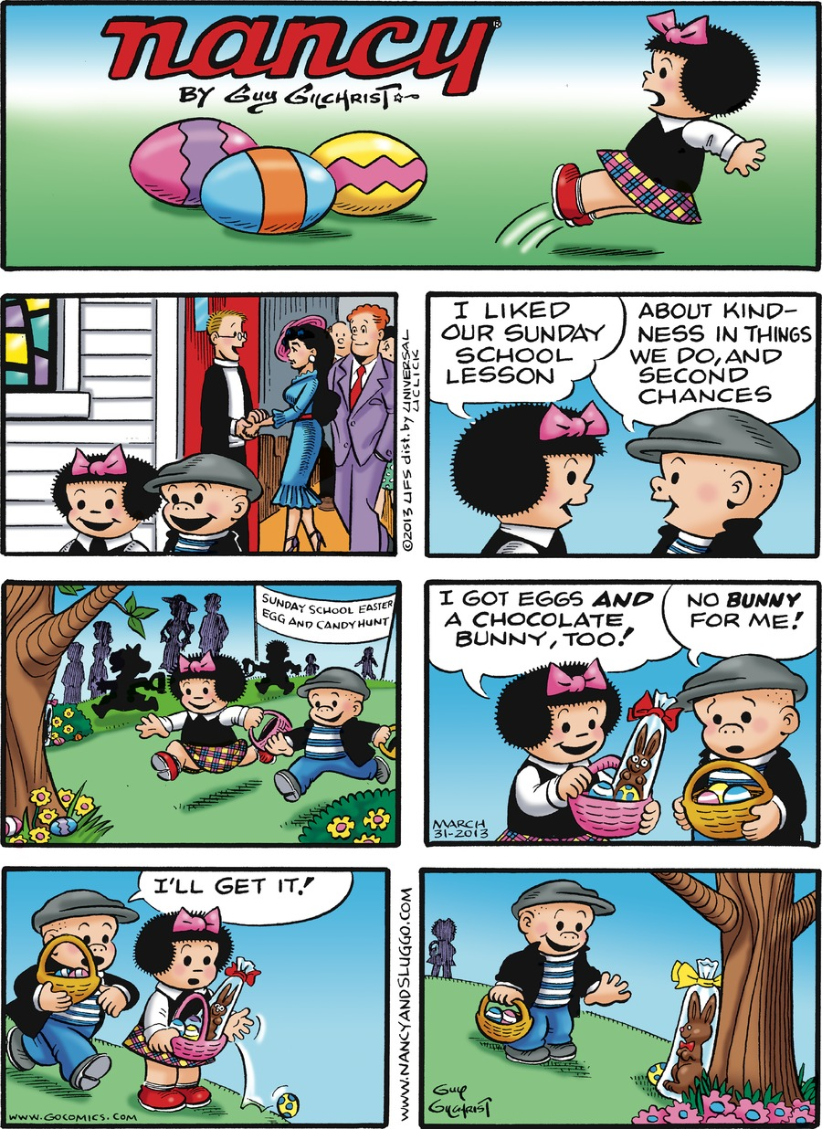Caption: nancy By Guy Gilchrist. Nancy: I liked our Sunday school lesson. Sluggo: About kind-ness in things we do, and second chances. Banner reads: SUNDAY SCHOOL EASTER EGG AND CANDY HUNT. Nancy: I got eggs AND a chocolate bunny, too! Sluggo: No BUNNY for me! I'll get it!