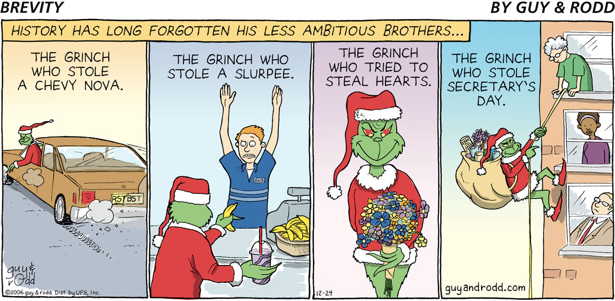 History has long forgotten his less ambitious brothers... The Grinch who stole a Chevy Nova. RSTBST The Grinch who stole a Slurpee. GUS The Grinch who tried to steal hearts. The Grinch who stole Secretary's Day.