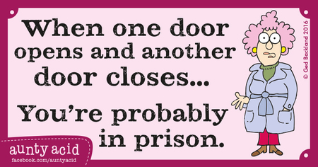 When one door opens and another door closes... you're probably in prison.