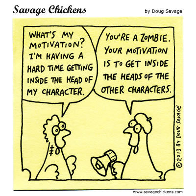 Actor: What's my motivation? I'm having a hard time getting inside the head of my character. 