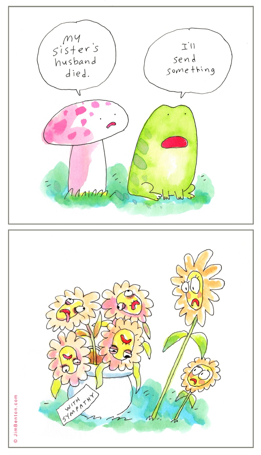 Mushroom: My sister's husband died.  Frog: I'll send something