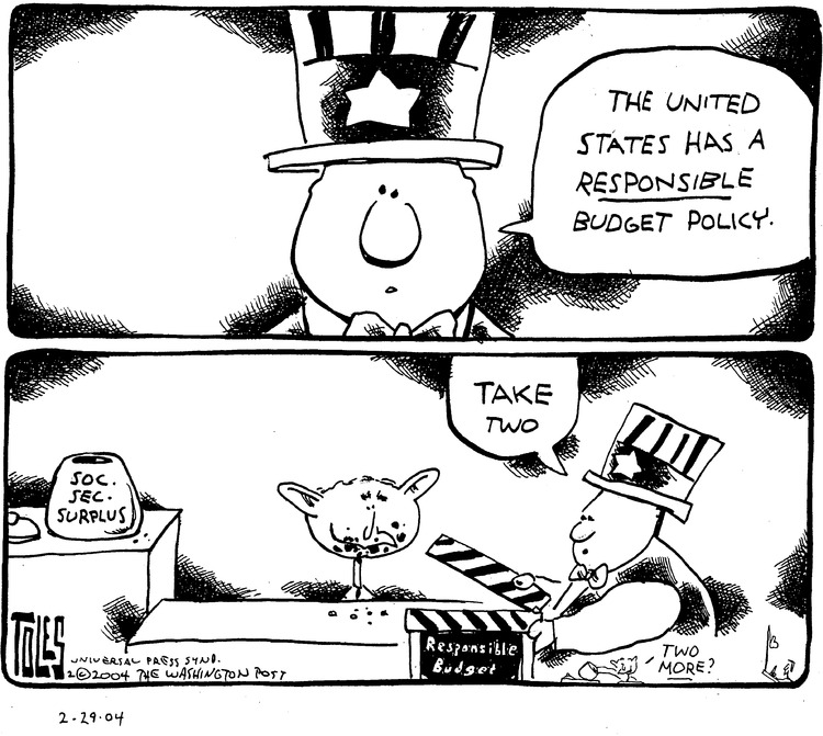 Uncle Sam: The United States has a responsible budget policy. Take two. George W. Bush: Two more?