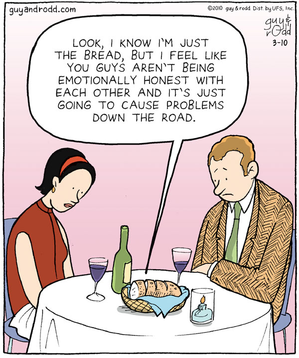"""Bread: Look, I know I""""m just the bread, but I feel like you guys aren't being emotionally honest with each other and it's just going to cause problems down the road."""