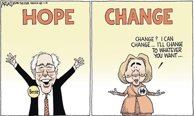 Hope: Bernie Change: Hillary: Change? I can change... I'll change to whatever you want...