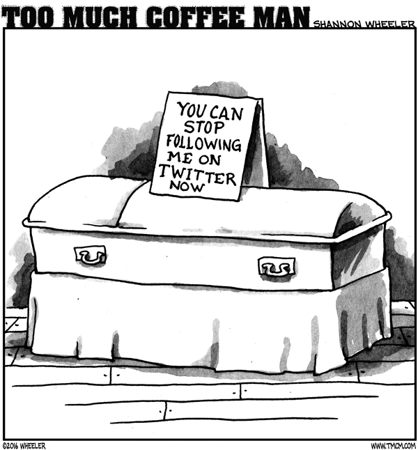 Too Much Coffee Man Comic Strip for May 14, 2016