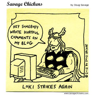 Loki Strikes again. Loki: Hey, somebody wrote hurtful comments on my blog.