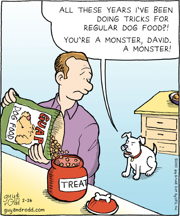 Dog: All these years I've been doing tricks for regular dog food?! You're a monster, David. A monster!