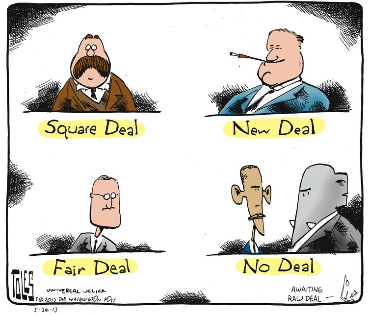 Square Deal. New Deal. Fair Deal. No Deal.