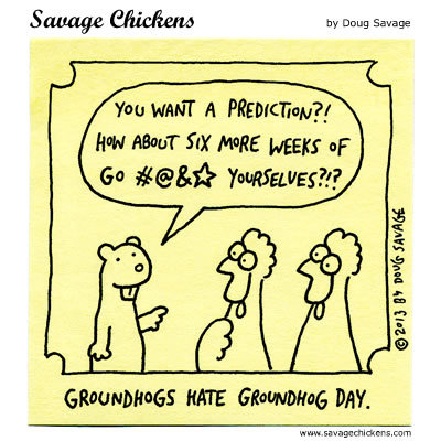 Groundhogs hate groundhog day. 