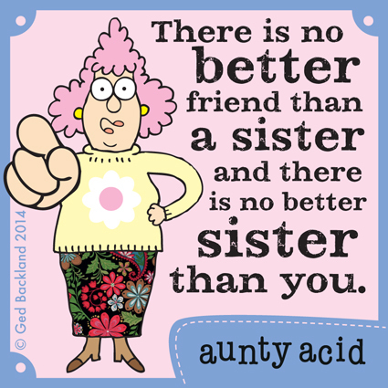 There is no better friend than a sister and there is no better sister than you.