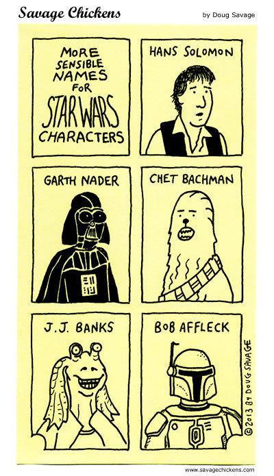 More sensible names for star wars characters   Hans Soloman  Garth Nader  Chet Bachman  J.J. Banks  Bob AFFleck