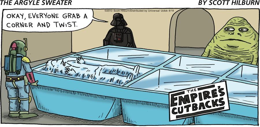 Darth Vader: Okay, everyone grab a corner and twist.