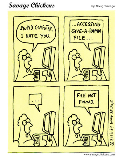 Chicken: Stupid computer. I hate you.... 