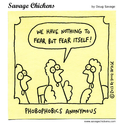 We have nothing to fear but fear itself!