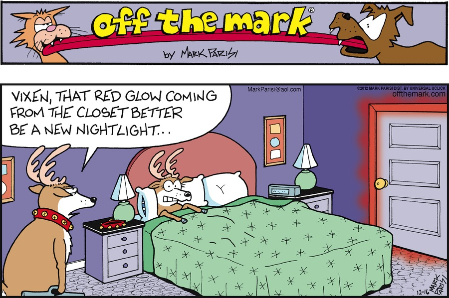 Reindeer: Vixen, that red glow coming from the closet better be a new nightlight...