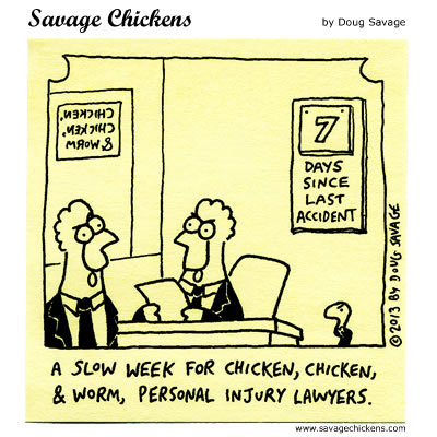 A slow week for chicken, chicken, and worm, personal injury lawyers.