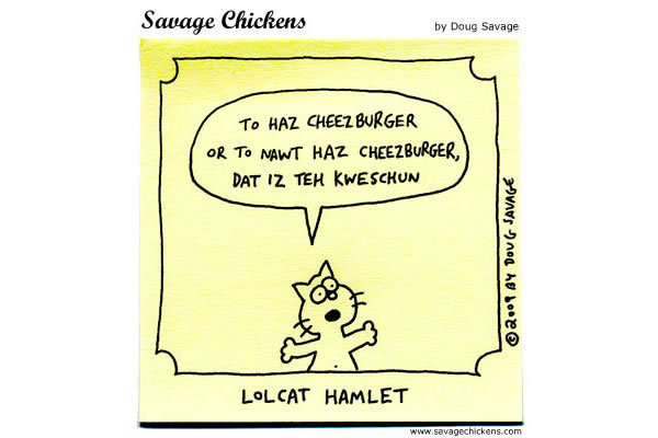 Lolcat Hamlet: To haz a cheezburger or to nawt haz cheezburger, dat iz teh kweschun.