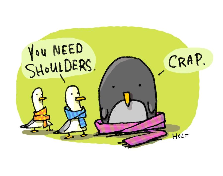 You need shoulders. Crap.