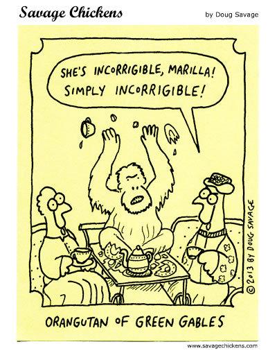 Orangutan of Green Gables: She's incorrigible, Marilla! Simply incorrigible!
