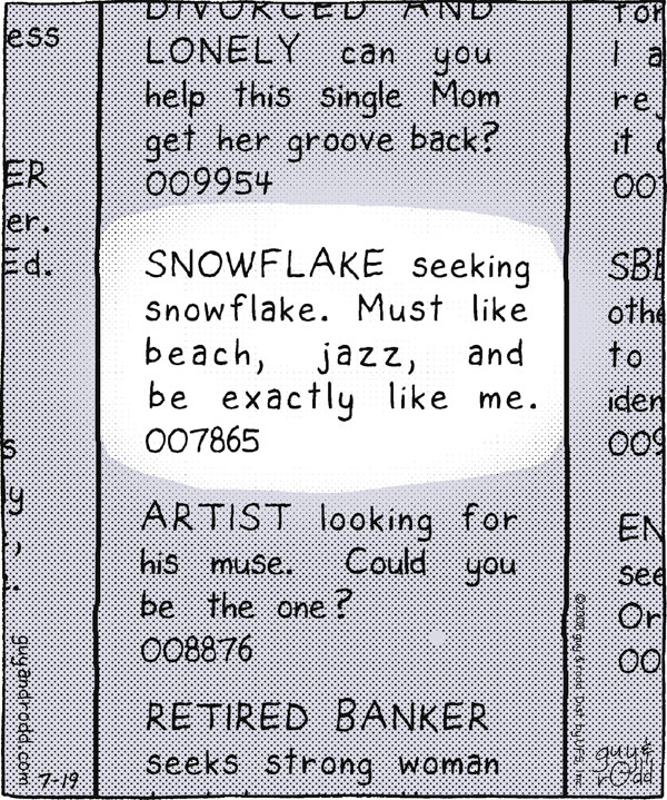 Snowflake seeking snowflake. Must like beach, jazz, and be exactly like me. 007865