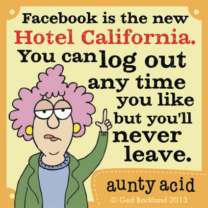 Facebook is the new Hotel California. You can log out any time you like but you'll never leave.