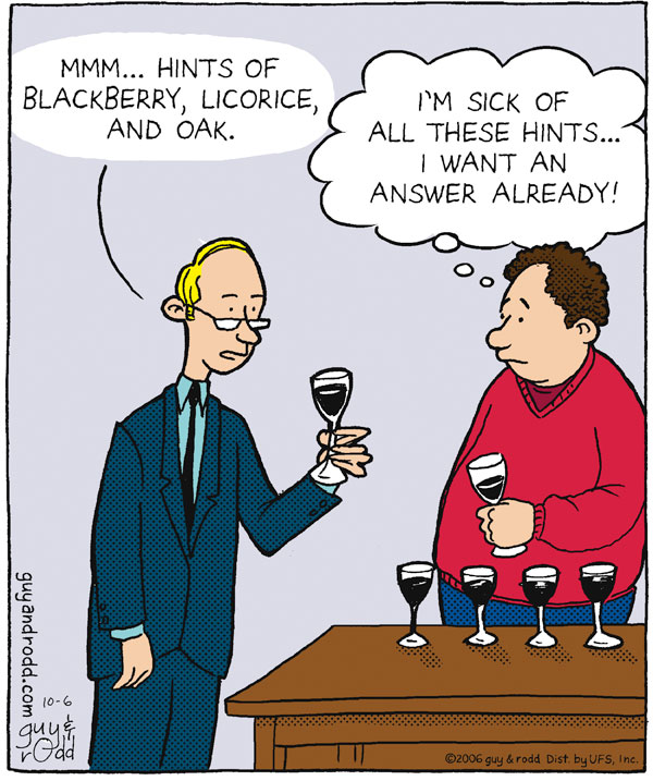 """Mmm...Hints of blackberry, licorice, and oak."" ""I'm sick of all these hints...I want an answer already!"""