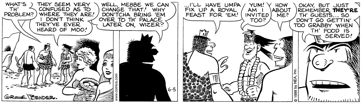 Guz: What's th' problem? Wizer: They seem very confused as to where they are! I don't think they've ever herad of moo! Guz: Well, mebbe we can change that! Why dont'cha bring 'em over to th' palace later on, wizer? Guz: I'll have umpa fix up a royal feast for 'em! Wizer: Yum! Am I invited too? Alley oop: how about me? Alley oop: Okay, but just remember, they're th' guests....so don't go gettin' too grabby when th' food is served!