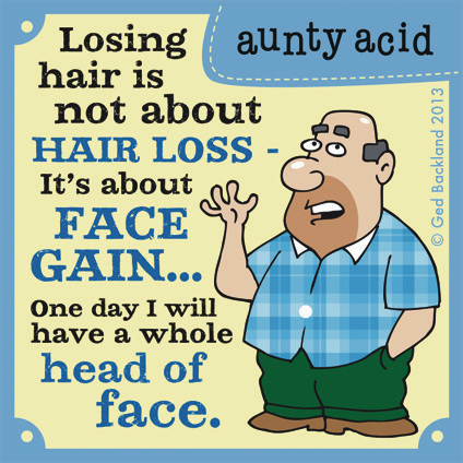 Losing hair is not about hair loss it's about face gain.. one day I will have a whole head of face.